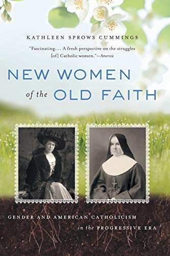 New Women of the Old Faith: Gender and American Catholicism in the Progressive Era (Paperback): ...