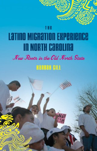 The Latino Migration Experience in North Carolina: New Roots in the Old North State (Paperback): ...