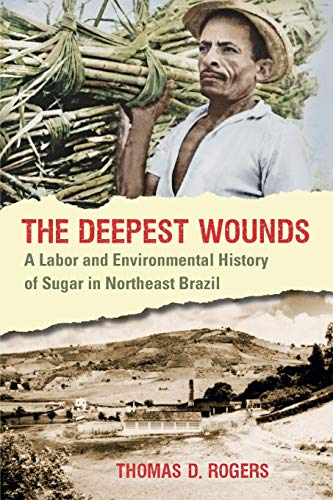 9780807871676: The Deepest Wounds: A Labor and Environmental History of Sugar in Northeast Brazil