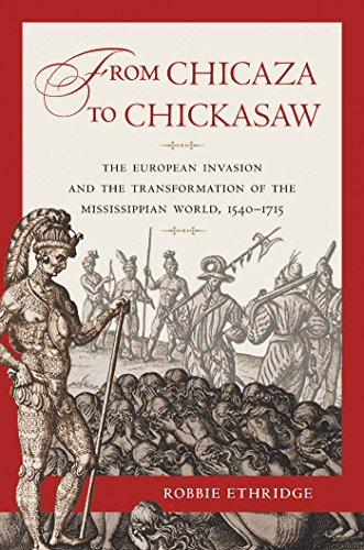 9780807871690: From Chicaza to Chickasaw: The European Invasion and the Transformation of the Mississippian World, 1540-1715