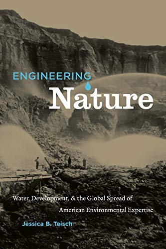 9780807871768: Engineering Nature: Water, Development, and the Global Spread of American Environmental Expertise