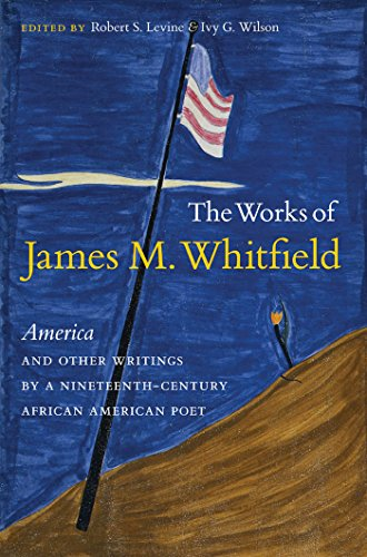 The Works of James M. Whitfield America and Other Writings by a Nineteenth-Century African American...