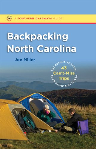 9780807871836: Backpacking North Carolina: The Definitive Guide to 43 Can't-Miss Trips from Mountains to Sea (Southern Gateways Guides)
