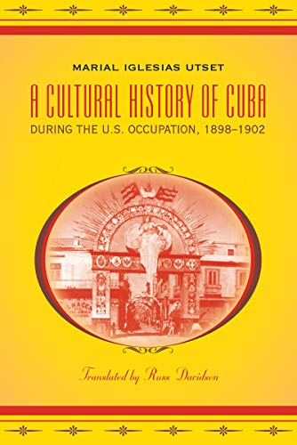 A Cultural History of Cuba during the U.S. Occupation, 1898-1902 (Latin America in Translation&#x2F...