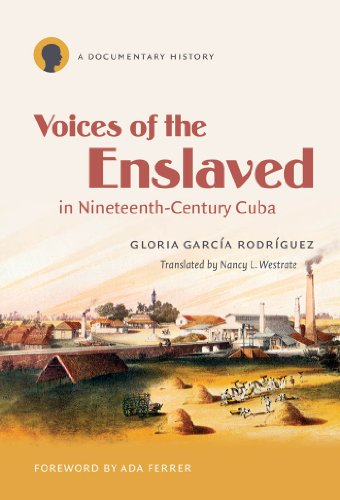 Voices of the Enslaved in Nineteenth-Century Cuba: A Documentary History: Gloria Garcia Rodriguez