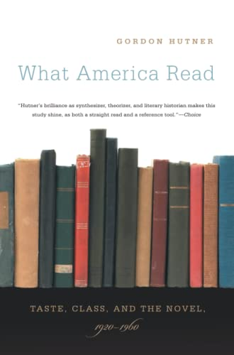 What America Read: Taste, Class, and the Novel, 1920-1960 (Paperback): Gordon Hutner