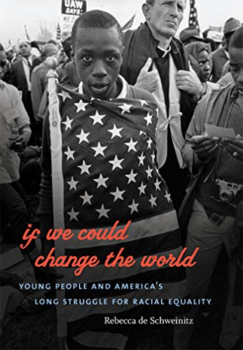 If We Could Change the World: Young People and America's Long Struggle for Racial Equality (...