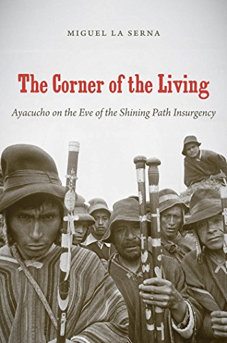The Corner of the Living: Ayacucho on the Eve of the Shining Path Insurgency (Paperback): Miguel La...