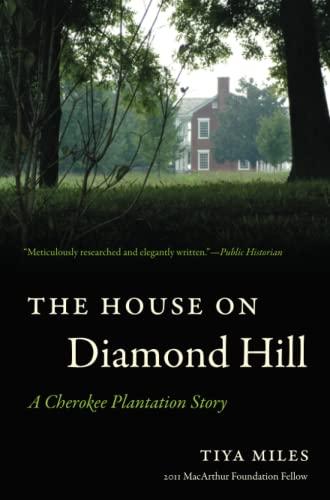 The House on Diamond Hill: A Cherokee Plantation Story (Paperback): Tiya Miles