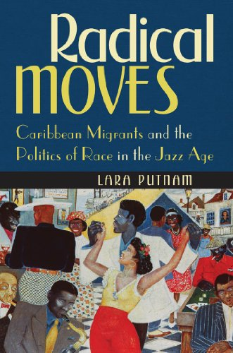 Radical Moves: Caribbean Migrants and the Politics of Race in the Jazz Age: Putnam, Lara