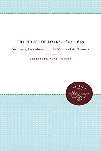 9780807873618: The House of Lords, 1603-1649: Structure, Procedure, and the Nature of Its Business (UNC Press Enduring Editions)