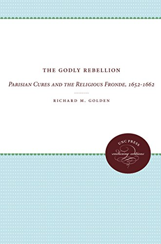 The Godly Rebellion: Parisian Cures and the Religious Fronde, 1652-1662 (UNC Press Enduring ...