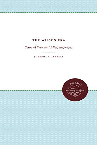 The Wilson Era: Years of War and After, 1917-1923 (Paperback): Josephus Daniels