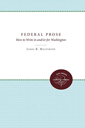 Federal Prose: How to Write in and/or for Washington (Enduring Editions): Masterson, James R.,...