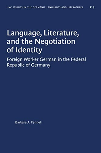 9780807881194: Language, Literature, and the Negotiation of Identity: Foreign Worker German in the Federal Republic of Germany (University of North Carolina Studies in the Germanic Languages & Literatures)