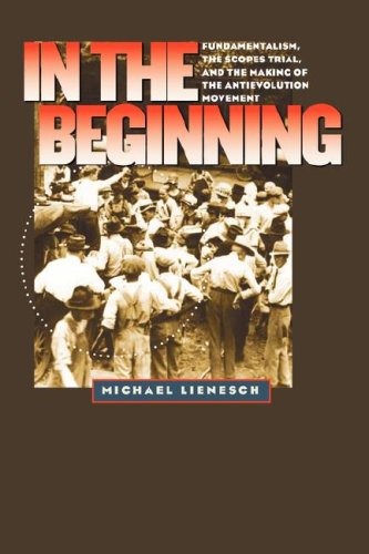 9780807883990: In the Beginning: Fundamentalism, the Scopes Trial, and the Making of the Antievolution Movement (H. Eugene and Lillian Youngs Lehman Series)