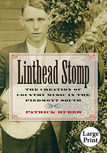 9780807886779: Linthead Stomp: The Creation of Country Music in the Piedmont South