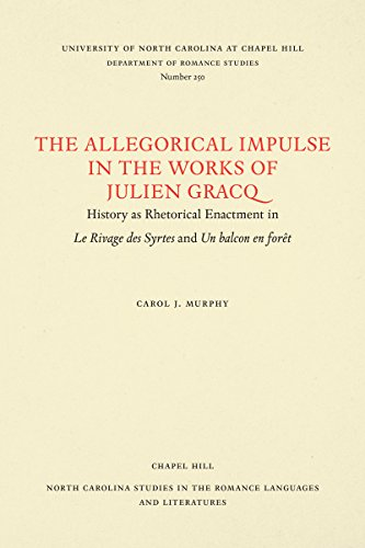 9780807892541: Allegorical Impulse in the Works of Julien Gracq: History as Rhetorical Enactment in Le Rivage Des Syrtes and Un Balcon En Foret: History as ... Studies in Romance Languages and Literature)