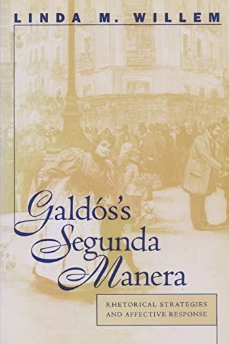 Galdos's Segunda Manera: Rhetorical Strategies and Affective Response (North Carolina Studies ...