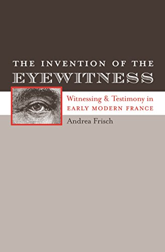 9780807892831: The Invention of the Eyewitness: Witnessing and Testimony in Early Modern France