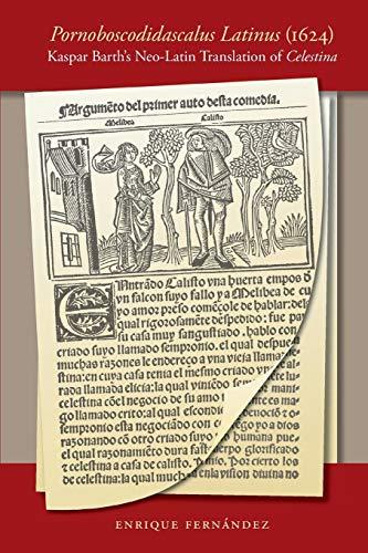 Pornoboscodidascalus Latinus (1624): Kaspar Barth s Neo-Latin Translation of Celestina (Paperback):...