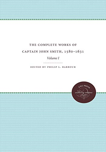 The Complete Works of Captain John Smith, 1580-1631: Volume I (Paperback)
