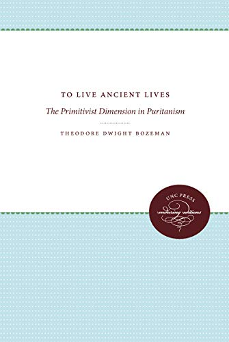 9780807896273: To Live Ancient Lives: The Primitivist Dimension in Puritanism (Published by the Omohundro Institute of Early American History and Culture and the University of North Carolina Press)