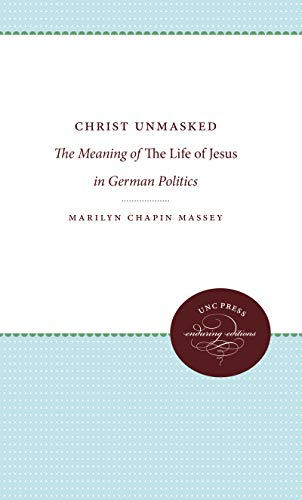 9780807897232: Christ Unmasked: The Meaning of The Life of Jesus in German Politics (Studies in Religion)