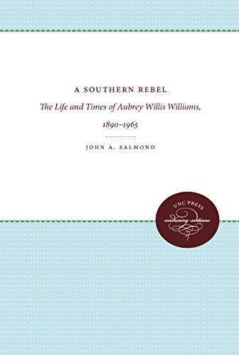 9780807897706: A Southern Rebel: The Life and Times of Aubrey Willis Williams, 1890-1965