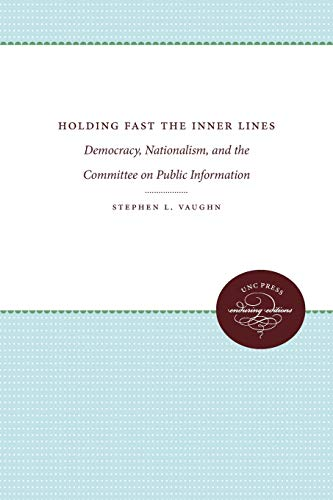 9780807898024: Holding Fast the Inner Lines: Democracy, Nationalism, and the Committee on Public Information (Supplementary Volumes to The Papers of Woodrow Wilson)