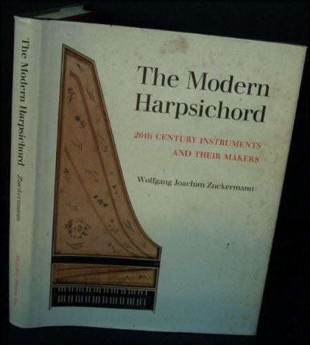 The modern harpsichord;: Twentieth century instruments and their makers