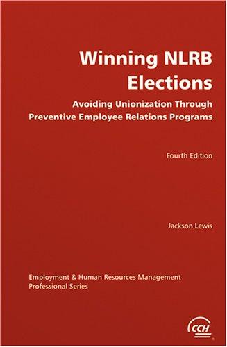 Winning NLRB elections: Avoiding unionization through preventive employee relations programs: ...