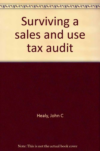 Surviving a sales and use tax audit by Healy, John C: John C Healy