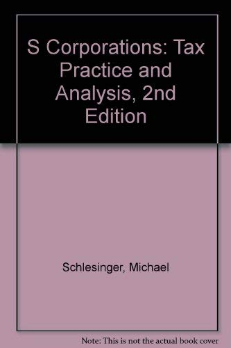S Corporations: Tax Practice and Analysis, 2nd Edition: Schlesinger, Michael
