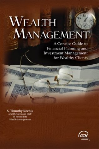 Wealth Management: A Concise Guide to Financial: Kochis, S. Timothy,