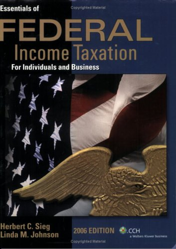 Essentials of Federal Income Taxation for Individuals and Business (2006): Sieg, Herbert C.; ...