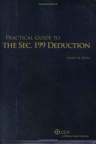9780808014331: Practical Guide to the Sec. 199 Deduction