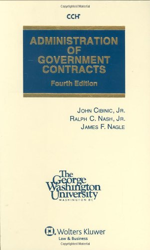 Administration of Government Contracts 4e: Cibinic, Jr., John;