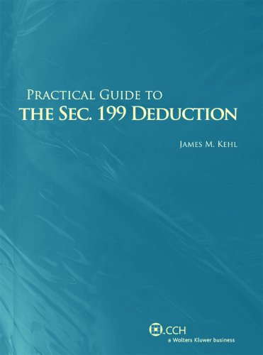 Practical Guide to the Sec. 199 Deduction (Second Edition) (0808016148) by James M. Kehl; CPA