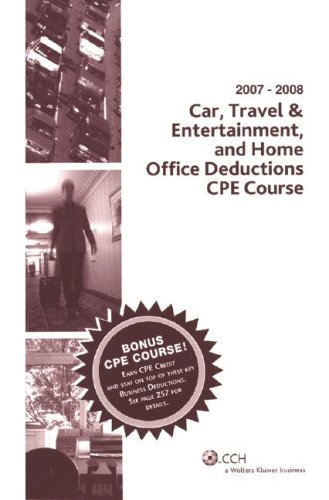 Car, Travel & Entertainment and Home Office Deductions Course (2007-2008): CCH Tax Law Editors