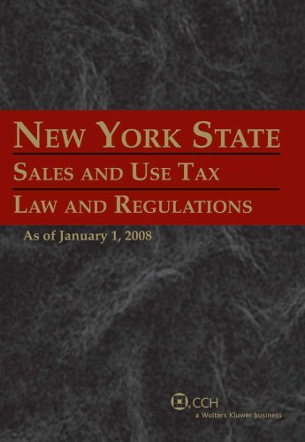 New York State Sales and Use Tax Law and Regulations (As of January 1, 2008): CCH State Tax Law ...