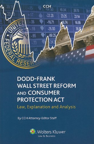 Dodd-Frank Wall Street Reform and Consumer Protection Act: Law, Explanation and Analysis: CCH ...
