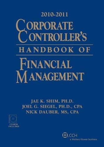 Corporate Controller's Handbook Of Financial Management 2010-2011 With CD (2010-2011) (0808023667) by Jae K Shim; Joel G Siegel; Nick Dauber