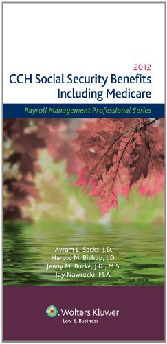 Social Security Benefits (Including Medicare) 2012 (Payroll Management Professional): CCH Editorial...