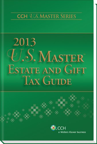 9780808032373: U.S. Master Estate and Gift Tax Guide (2013) (Cch U.s. Master Series)