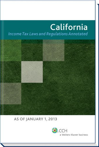 California Income Tax Laws and Regulations Annotated (2013): CCH Tax Law Editors