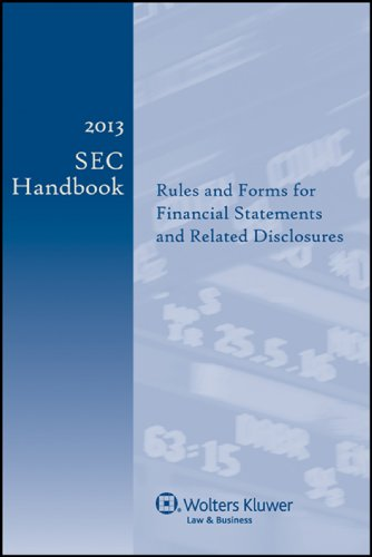 2013 SEC Handbook: Rules and Forms for Financial Statements and Related Disclosure, 23rd Edition: ...