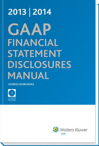 GAAP Financial Statement Disclosures Manual, (w/CD-ROM), 2013-2014: George Georgiades, CPA