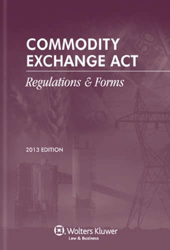 9780808036869: Commodity Exchange Act: Regulations & Forms, 2013 Edition