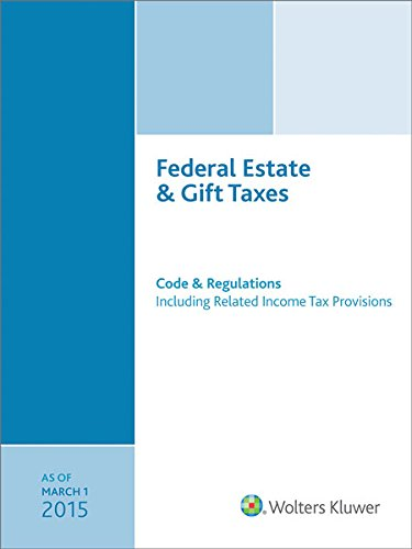 9780808038269: Federal Estate & Gift Taxes: Code & Regulations (Including Related Income Tax Provisions), As of March 2015